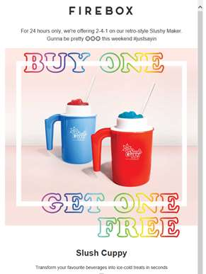 Buy 2-4-1 Slush Cuppies - gonna be ?????? this weekend #justsayin