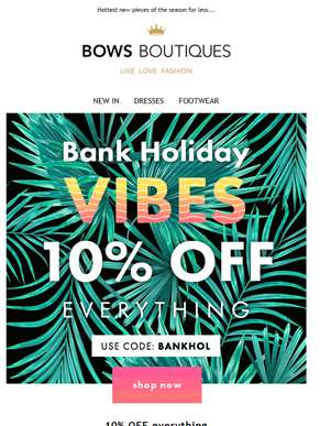 10% Off | Bank Holiday Vibes ??