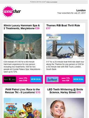Turkish Spa & Treatments £39 | Thames RIB Boat Tour £17 | PAW Patrol Live Tkt £15 | LED Teeth Whiten