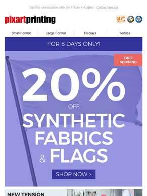 That's right: 20% of Synthetic Fabrics & Flags
