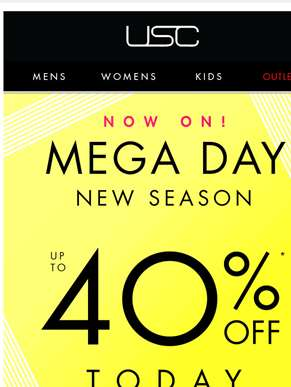 It's Mega Day! Up to 40% off online...NOW!