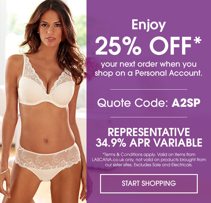 Enjoy 25% OFF* your next order when you shop on a Personal Account. - Quote Code: A2SP - REPRESENTATIVE 34.9% APR VARIABLE - Start Shopping