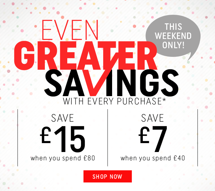 Even Greater SAVINGS with every purchase! This weekend only! Don't miss out, Shop now!